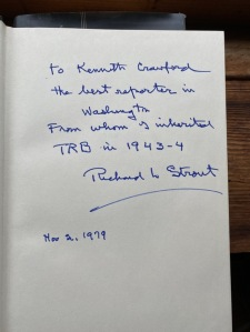 """""""To Kenneth Crawford / the best reporter in / Washington / From whom I inherited / TRB in 1943-4 / Richard L. Strout / Nov 2, 1979"""""""